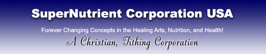 SuperNutrient Corporation USA, Forever changing concepts in the Healing Arts, nutrition, and health!